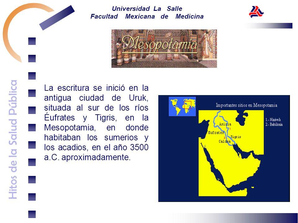 Hitos de la Salud Pública Universidad La Salle Facultad Mexicana de Medicina La escritura se inició en la antigua ciudad de Uruk, situada al sur de lo