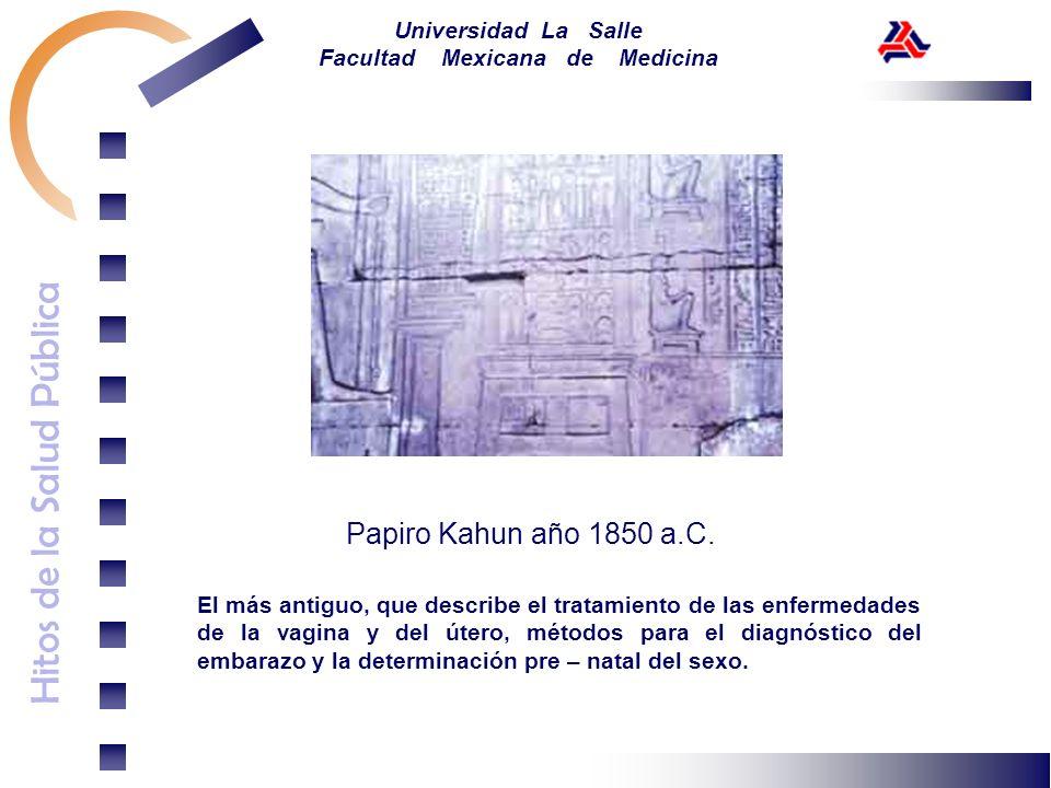 Hitos de la Salud Pública Universidad La Salle Facultad Mexicana de Medicina El más antiguo, que describe el tratamiento de las enfermedades de la vag