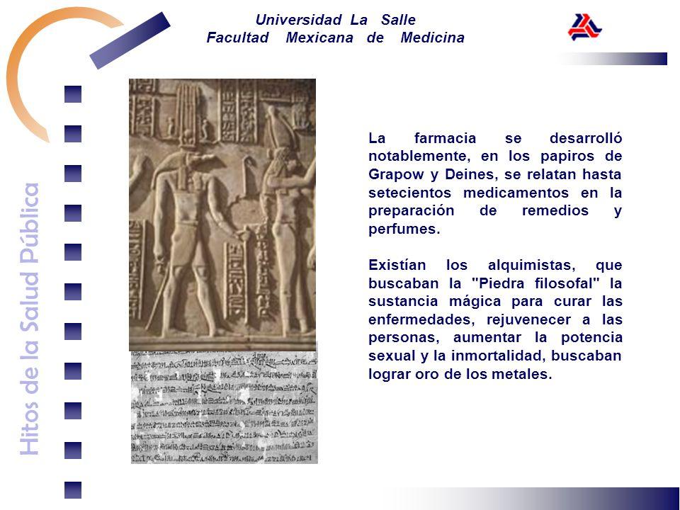 Hitos de la Salud Pública Universidad La Salle Facultad Mexicana de Medicina La farmacia se desarrolló notablemente, en los papiros de Grapow y Deines