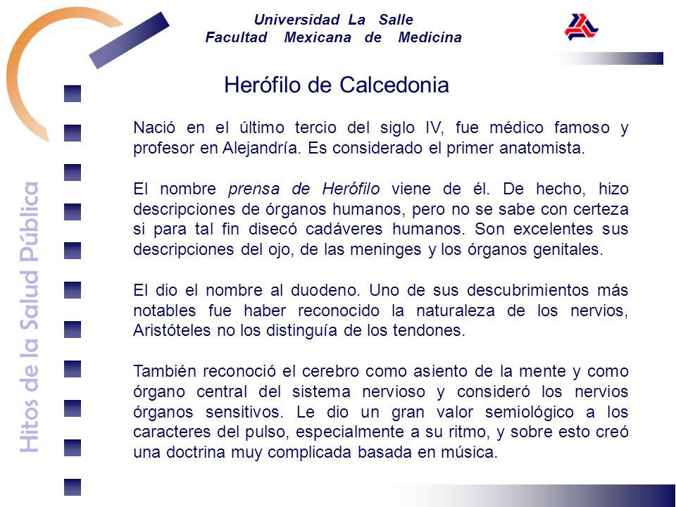 Hitos de la Salud Pública Universidad La Salle Facultad Mexicana de Medicina Nació en el último tercio del siglo IV, fue médico famoso y profesor en A