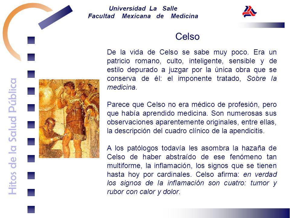 Hitos de la Salud Pública Universidad La Salle Facultad Mexicana de Medicina De la vida de Celso se sabe muy poco. Era un patricio romano, culto, inte