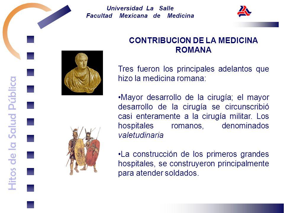Hitos de la Salud Pública Universidad La Salle Facultad Mexicana de Medicina CONTRIBUCION DE LA MEDICINA ROMANA Tres fueron los principales adelantos