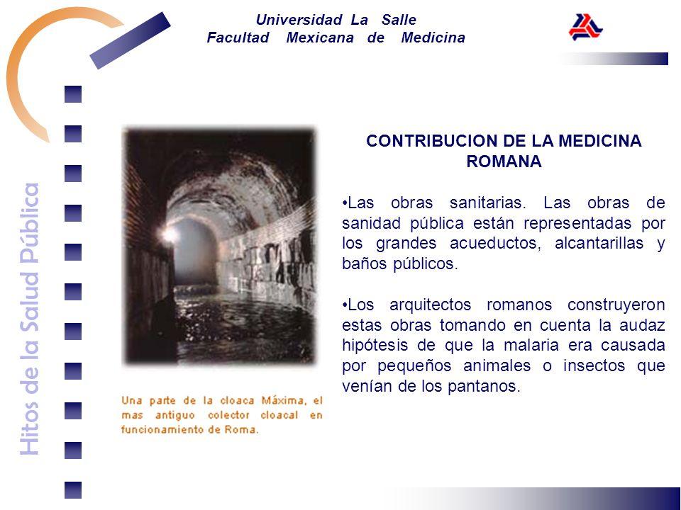 Hitos de la Salud Pública Universidad La Salle Facultad Mexicana de Medicina CONTRIBUCION DE LA MEDICINA ROMANA Las obras sanitarias. Las obras de san