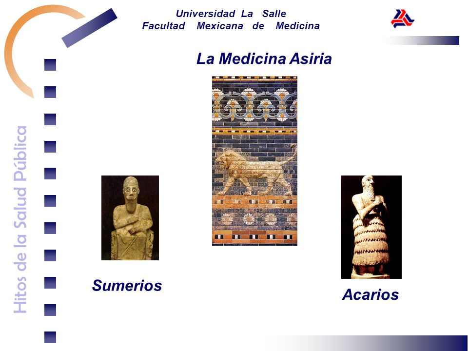 Hitos de la Salud Pública Universidad La Salle Facultad Mexicana de Medicina La Medicina Asiria Sumerios Babilonia Dominaron la zona de 2900-2330 a.