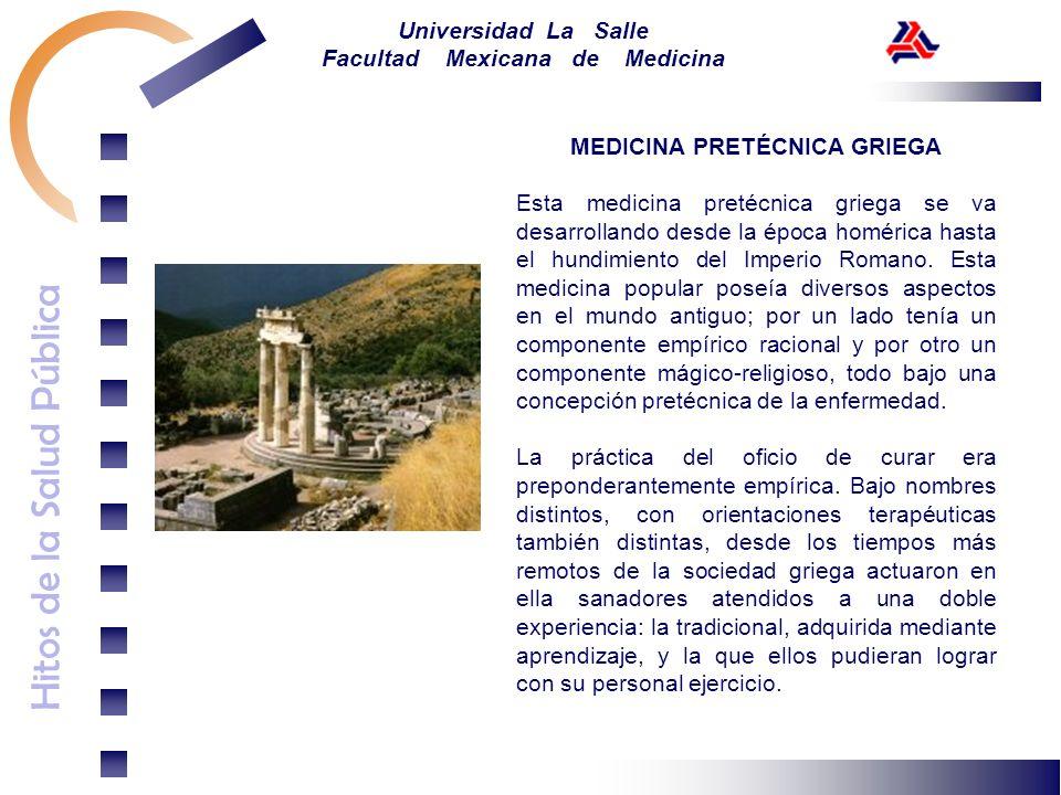 Hitos de la Salud Pública Universidad La Salle Facultad Mexicana de Medicina MEDICINA PRETÉCNICA GRIEGA Esta medicina pretécnica griega se va desarrol
