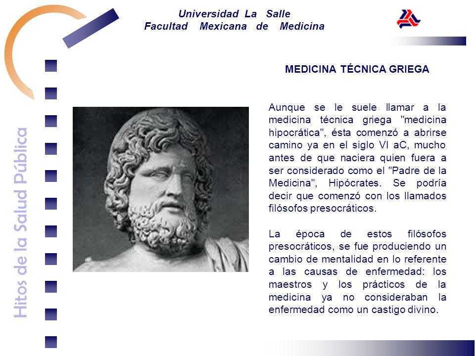 Hitos de la Salud Pública Universidad La Salle Facultad Mexicana de Medicina MEDICINA TÉCNICA GRIEGA Aunque se le suele llamar a la medicina técnica g