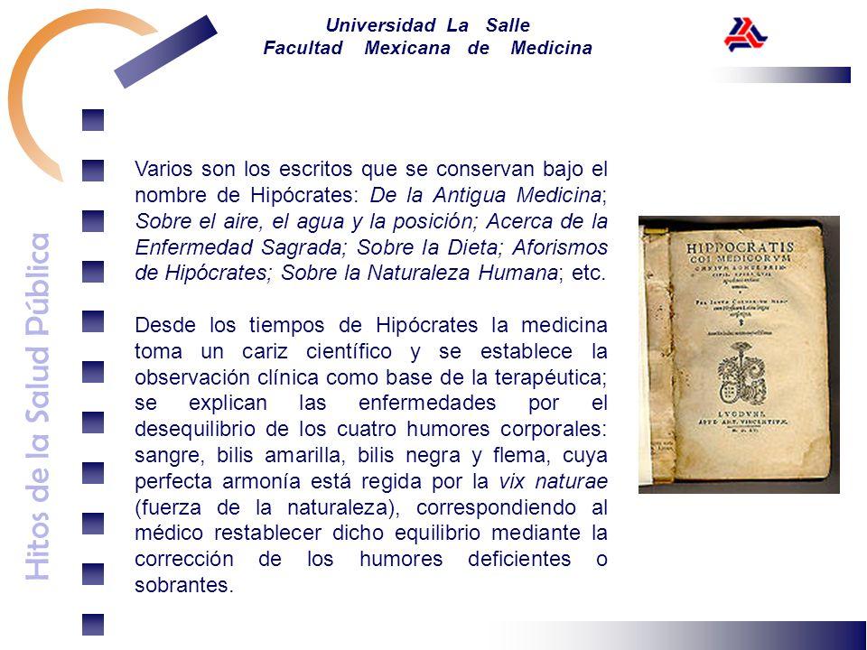 Hitos de la Salud Pública Universidad La Salle Facultad Mexicana de Medicina Varios son los escritos que se conservan bajo el nombre de Hipócrates: De