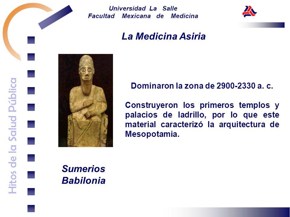 Hitos de la Salud Pública Universidad La Salle Facultad Mexicana de Medicina La Medicina Asiria Sumerios Babilonia Dominaron la zona de 2900-2330 a. c