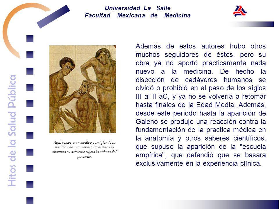 Hitos de la Salud Pública Universidad La Salle Facultad Mexicana de Medicina Además de estos autores hubo otros muchos seguidores de éstos, pero su ob