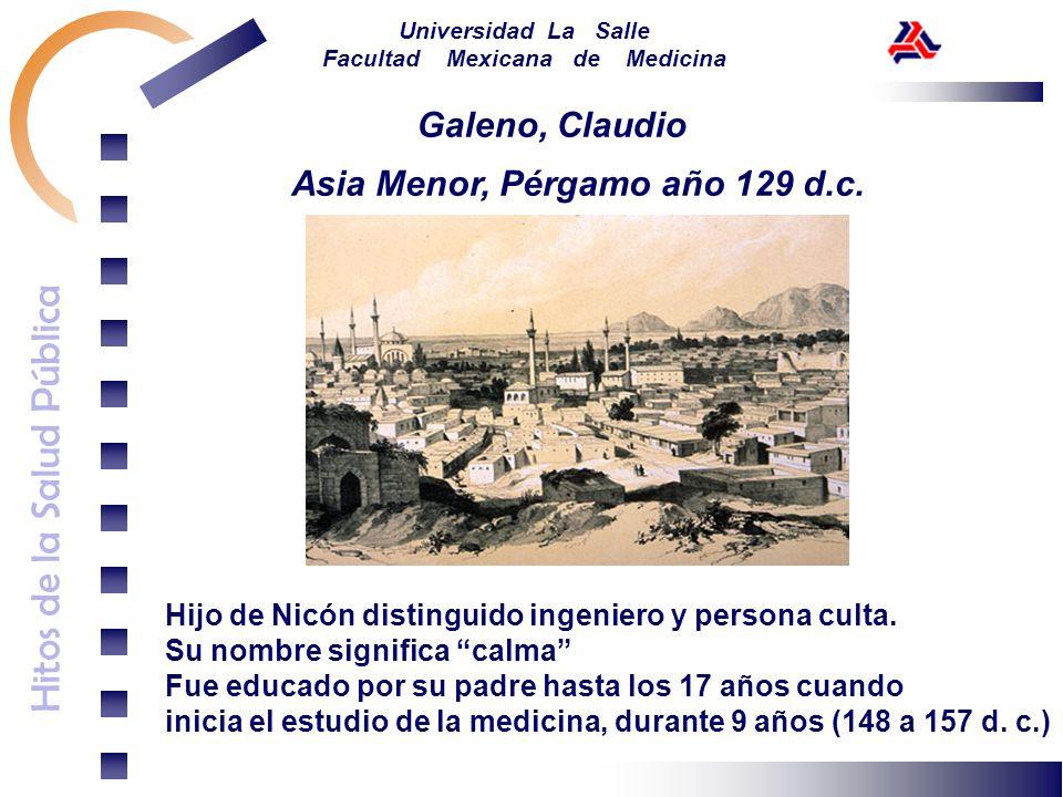 Hitos de la Salud Pública Universidad La Salle Facultad Mexicana de Medicina Asia Menor, Pérgamo año 129 d.c. Galeno, Claudio Hijo de Nicón distinguid