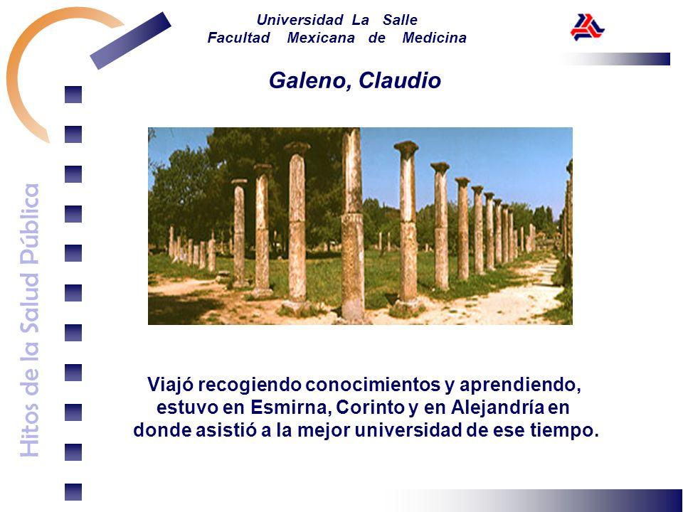 Hitos de la Salud Pública Universidad La Salle Facultad Mexicana de Medicina Galeno, Claudio Viajó recogiendo conocimientos y aprendiendo, estuvo en E