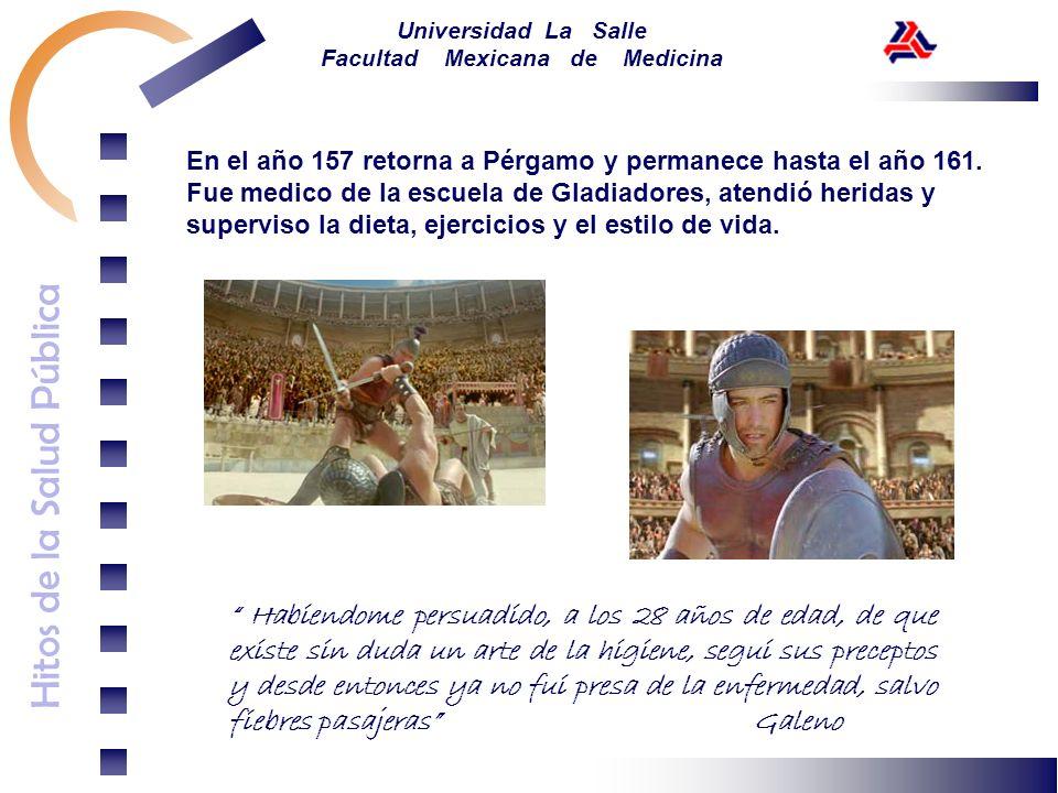 Hitos de la Salud Pública Universidad La Salle Facultad Mexicana de Medicina En el año 157 retorna a Pérgamo y permanece hasta el año 161. Fue medico