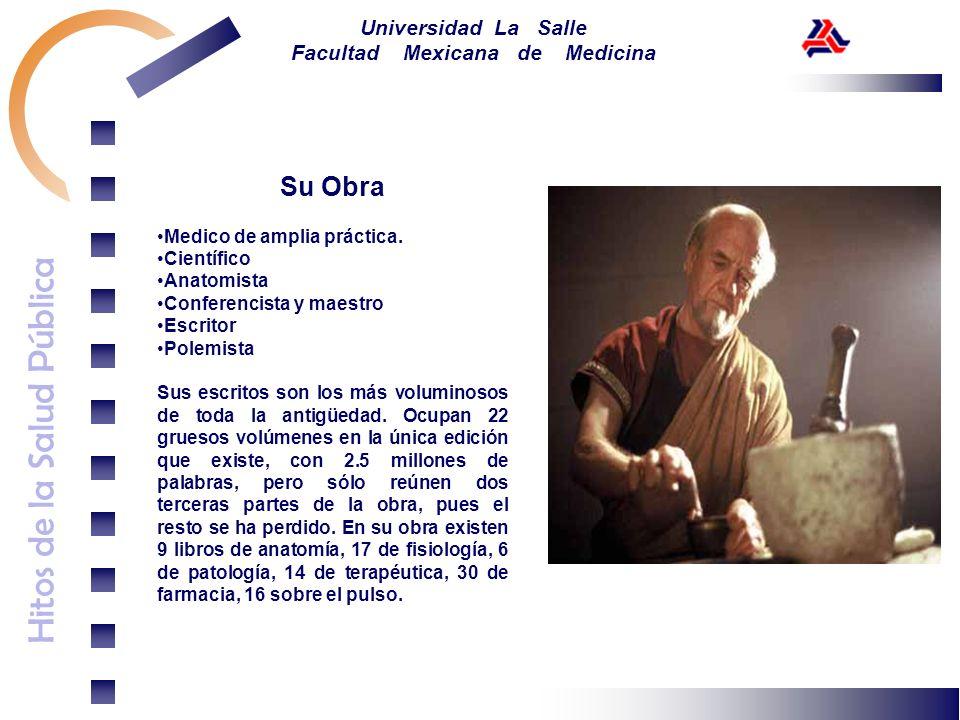 Hitos de la Salud Pública Universidad La Salle Facultad Mexicana de Medicina Su Obra Medico de amplia práctica. Científico Anatomista Conferencista y