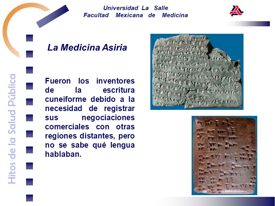 Hitos de la Salud Pública Universidad La Salle Facultad Mexicana de Medicina La Medicina Asiria Fueron los inventores de la escritura cuneiforme debid