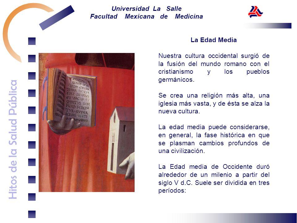 Hitos de la Salud Pública Universidad La Salle Facultad Mexicana de Medicina La Edad Media Nuestra cultura occidental surgió de la fusión del mundo ro