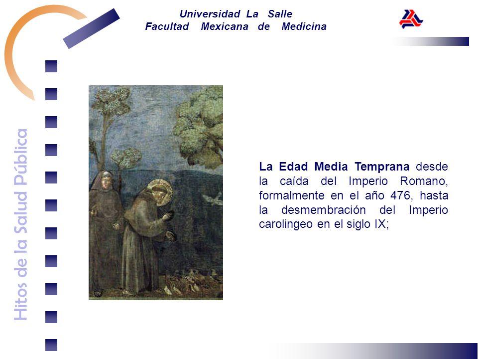 Hitos de la Salud Pública Universidad La Salle Facultad Mexicana de Medicina La Edad Media Temprana desde la caída del Imperio Romano, formalmente en