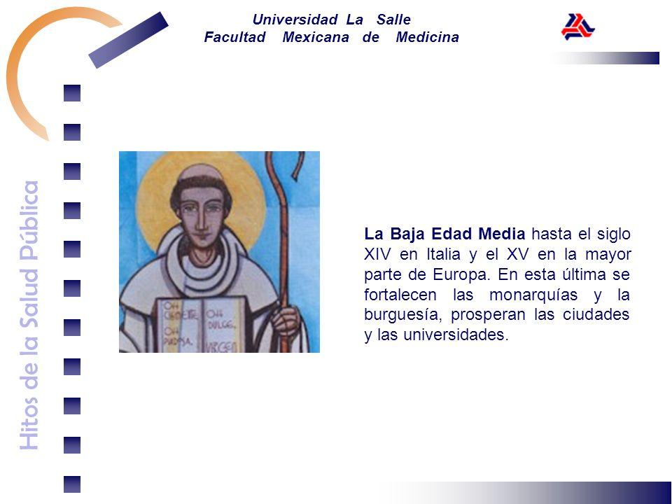 Hitos de la Salud Pública Universidad La Salle Facultad Mexicana de Medicina La Baja Edad Media hasta el siglo XIV en Italia y el XV en la mayor parte