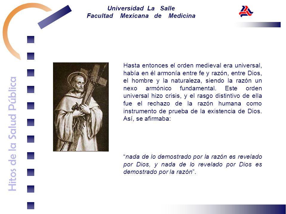 Hitos de la Salud Pública Universidad La Salle Facultad Mexicana de Medicina Hasta entonces el orden medieval era universal, había en él armonía entre