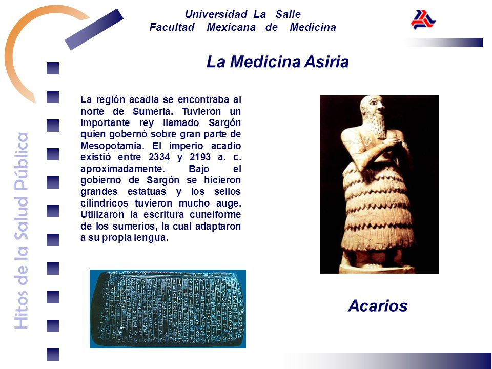 Hitos de la Salud Pública Universidad La Salle Facultad Mexicana de Medicina La Medicina Asiria La región acadia se encontraba al norte de Sumeria. Tu