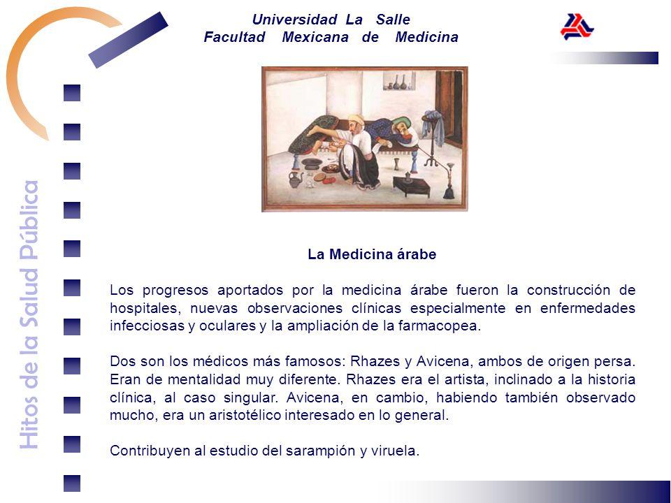 Hitos de la Salud Pública Universidad La Salle Facultad Mexicana de Medicina La Medicina árabe Los progresos aportados por la medicina árabe fueron la