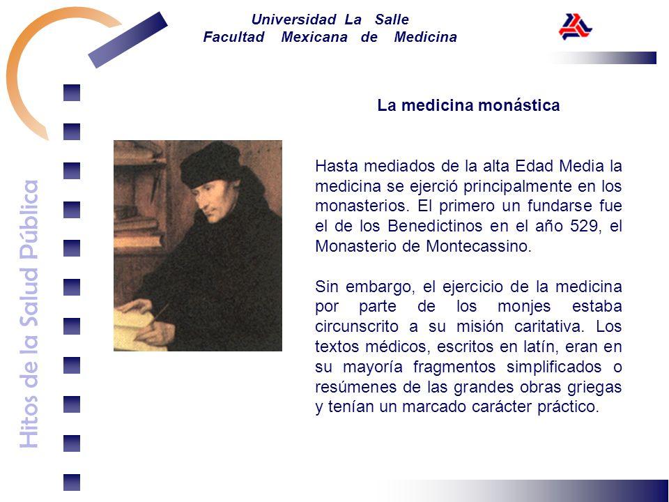 Hitos de la Salud Pública Universidad La Salle Facultad Mexicana de Medicina La medicina monástica Hasta mediados de la alta Edad Media la medicina se