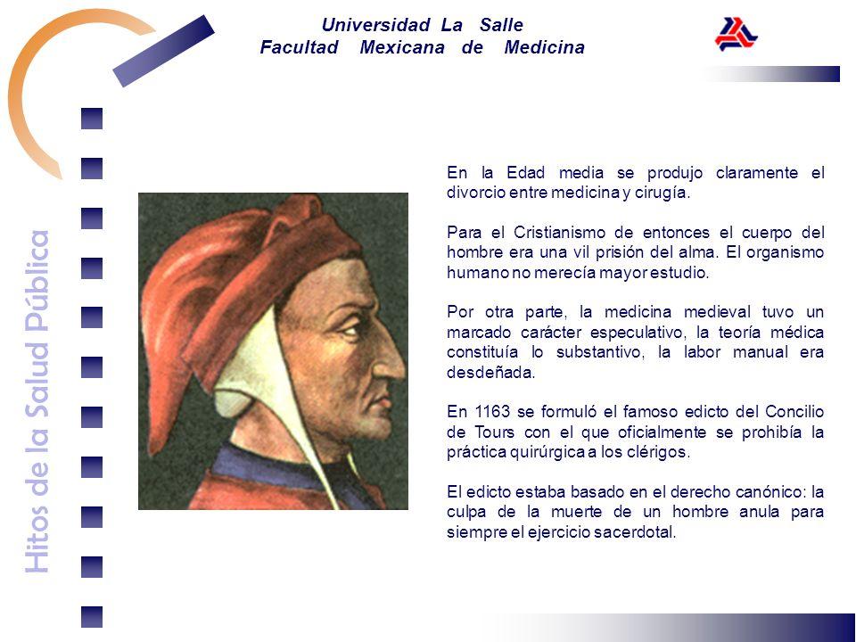 Hitos de la Salud Pública Universidad La Salle Facultad Mexicana de Medicina En la Edad media se produjo claramente el divorcio entre medicina y cirug