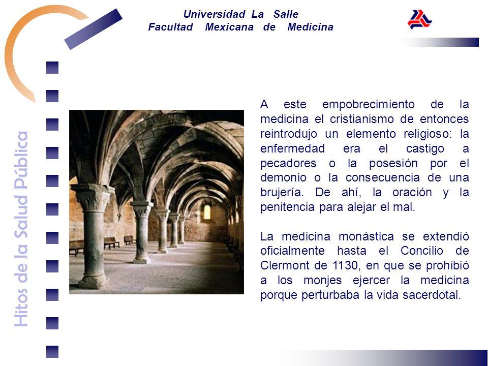 Hitos de la Salud Pública Universidad La Salle Facultad Mexicana de Medicina A este empobrecimiento de la medicina el cristianismo de entonces reintro