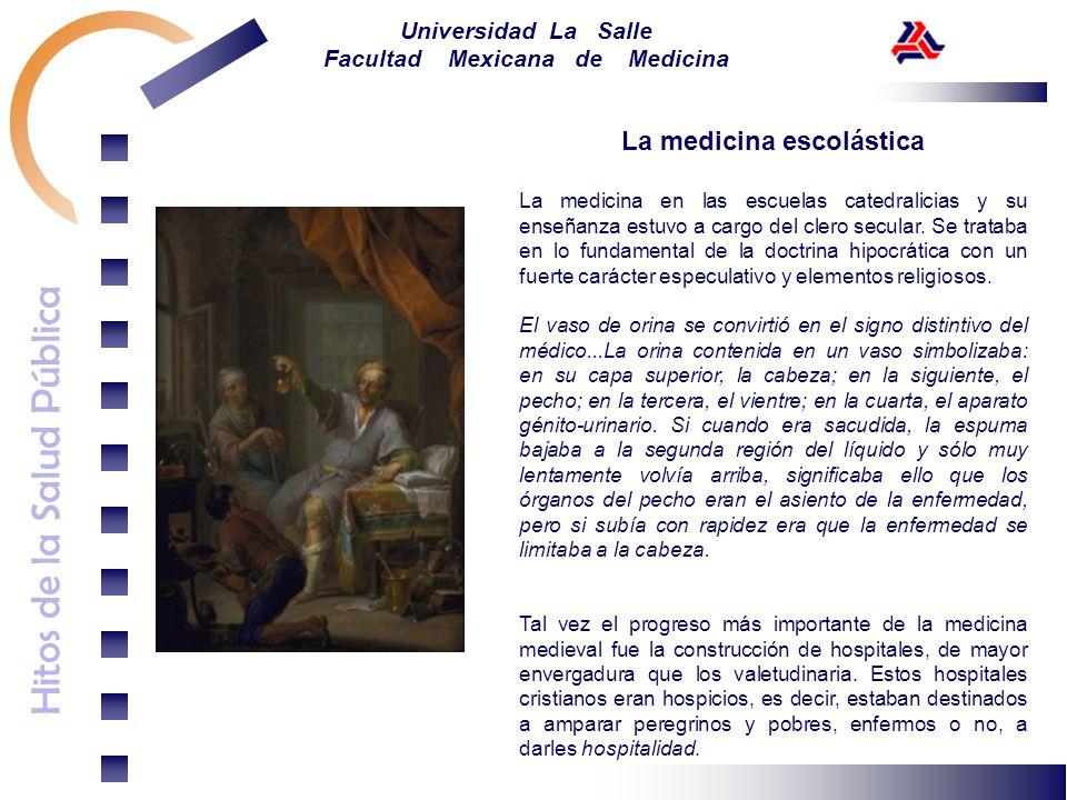 Hitos de la Salud Pública Universidad La Salle Facultad Mexicana de Medicina La medicina escolástica La medicina en las escuelas catedralicias y su en