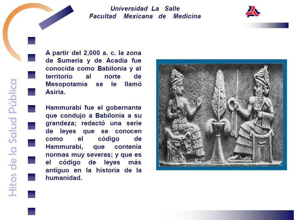 Hitos de la Salud Pública Universidad La Salle Facultad Mexicana de Medicina A partir del 2,000 a. c. la zona de Sumeria y de Acadia fue conocida como