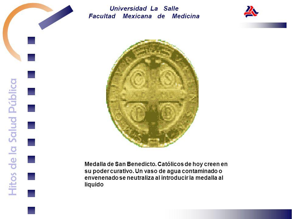 Hitos de la Salud Pública Universidad La Salle Facultad Mexicana de Medicina Medalla de San Benedicto. Católicos de hoy creen en su poder curativo. Un