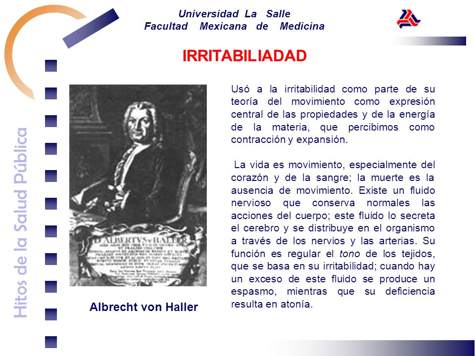 Hitos de la Salud Pública Universidad La Salle Facultad Mexicana de Medicina Albrecht von Haller Usó a la irritabilidad como parte de su teoría del mo