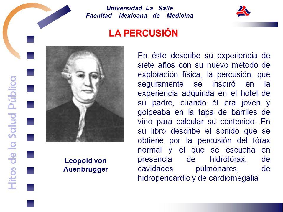 Hitos de la Salud Pública Universidad La Salle Facultad Mexicana de Medicina Leopold von Auenbrugger En éste describe su experiencia de siete años con