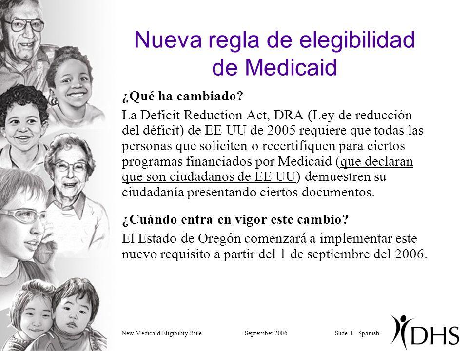New Medicaid Eligibility RuleSeptember 2006Slide 1 - Spanish Nueva regla de elegibilidad de Medicaid ¿Qué ha cambiado.