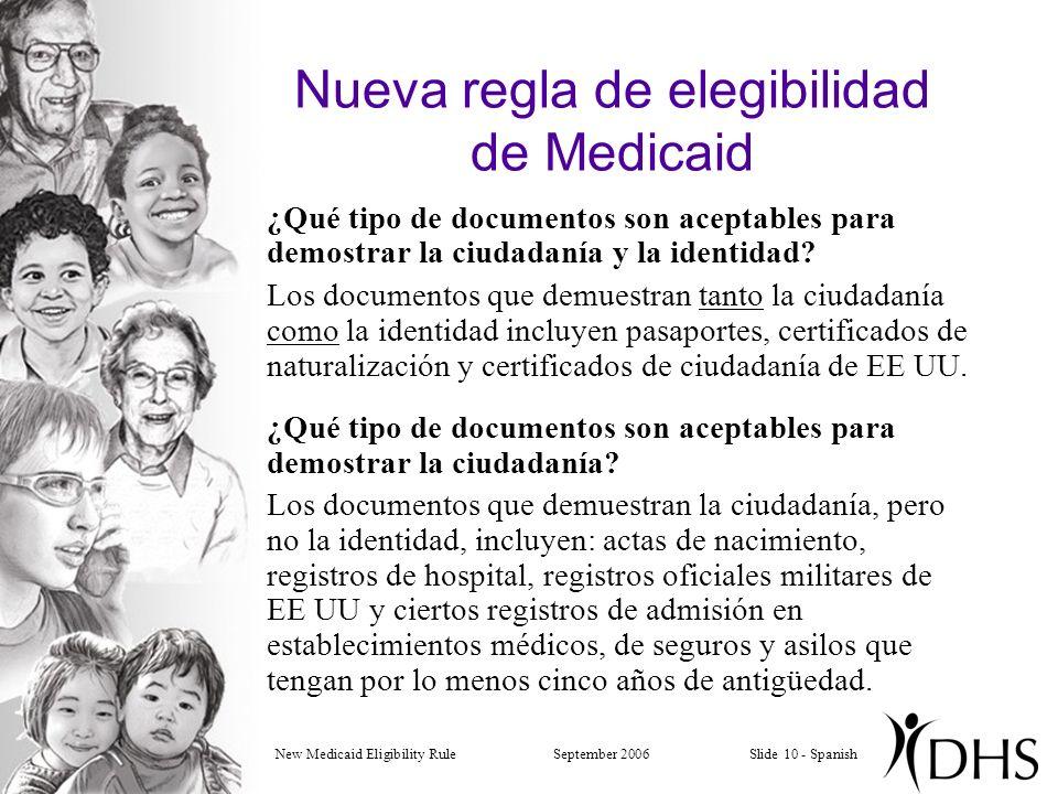 New Medicaid Eligibility RuleSeptember 2006Slide 10 - Spanish Nueva regla de elegibilidad de Medicaid ¿Qué tipo de documentos son aceptables para demostrar la ciudadanía y la identidad.