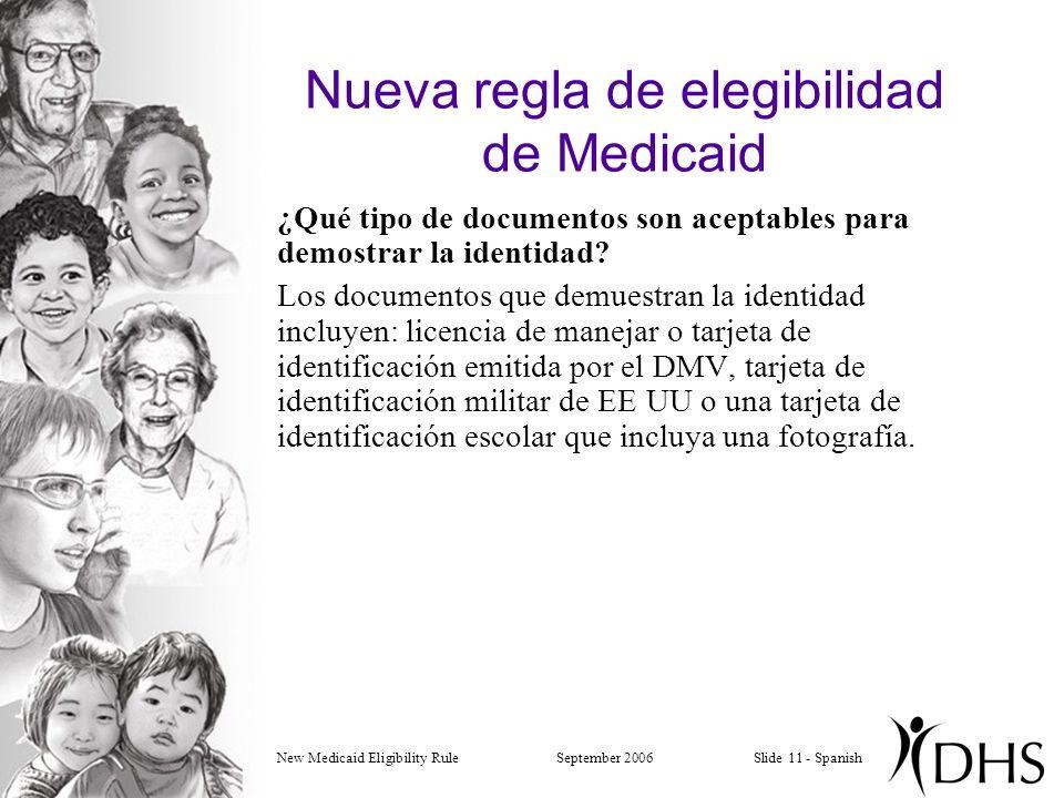 New Medicaid Eligibility RuleSeptember 2006Slide 11 - Spanish Nueva regla de elegibilidad de Medicaid ¿Qué tipo de documentos son aceptables para demostrar la identidad.