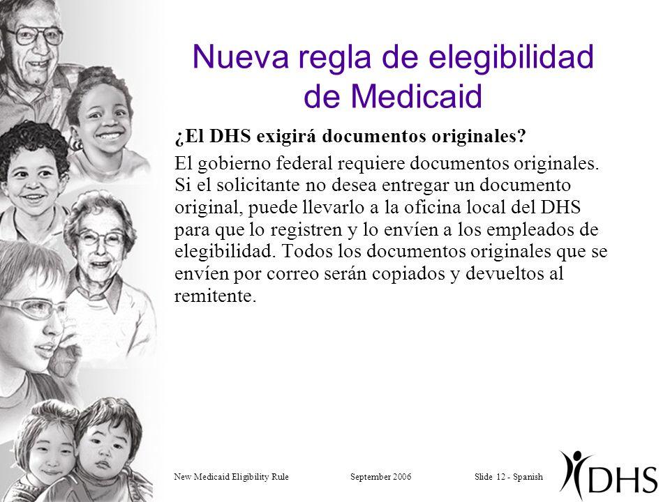 New Medicaid Eligibility RuleSeptember 2006Slide 12 - Spanish Nueva regla de elegibilidad de Medicaid ¿El DHS exigirá documentos originales.