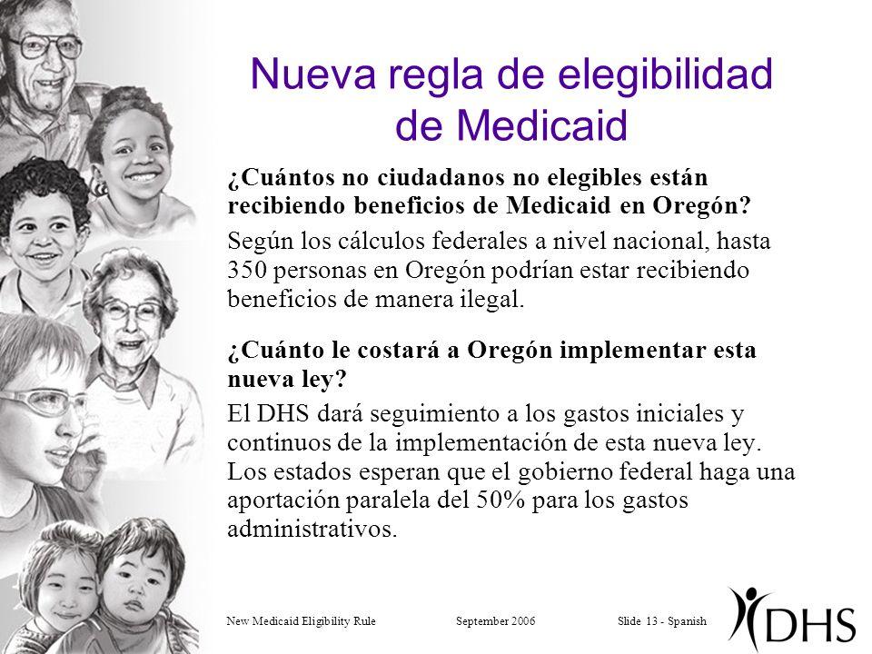 New Medicaid Eligibility RuleSeptember 2006Slide 13 - Spanish Nueva regla de elegibilidad de Medicaid ¿Cuántos no ciudadanos no elegibles están recibiendo beneficios de Medicaid en Oregón.