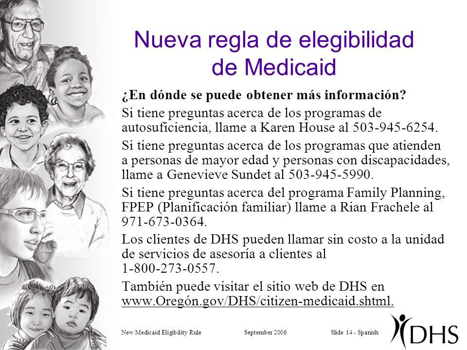 New Medicaid Eligibility RuleSeptember 2006Slide 14 - Spanish Nueva regla de elegibilidad de Medicaid ¿En dónde se puede obtener más información.