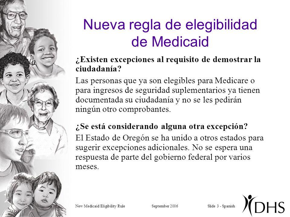 New Medicaid Eligibility RuleSeptember 2006Slide 3 - Spanish Nueva regla de elegibilidad de Medicaid ¿Existen excepciones al requisito de demostrar la ciudadanía.