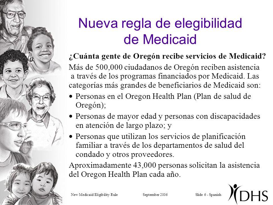 New Medicaid Eligibility RuleSeptember 2006Slide 6 - Spanish Nueva regla de elegibilidad de Medicaid ¿Cuánta gente de Oregón recibe servicios de Medicaid.