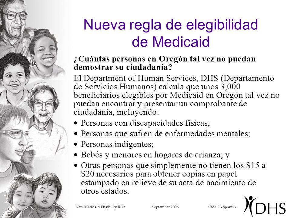 New Medicaid Eligibility RuleSeptember 2006Slide 7 - Spanish Nueva regla de elegibilidad de Medicaid ¿Cuántas personas en Oregón tal vez no puedan demostrar su ciudadanía.