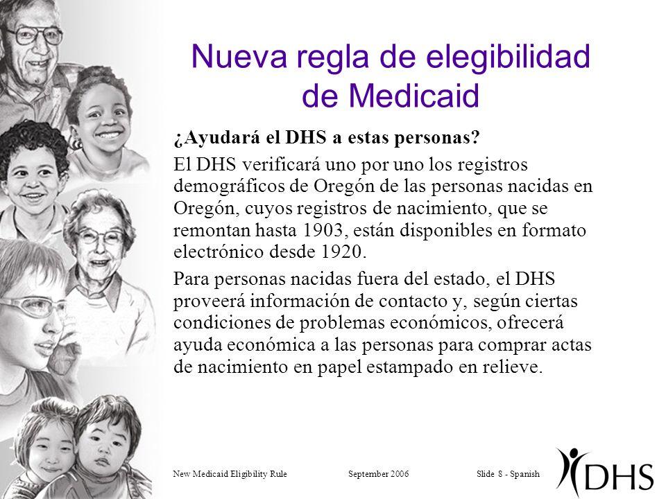 New Medicaid Eligibility RuleSeptember 2006Slide 8 - Spanish Nueva regla de elegibilidad de Medicaid ¿Ayudará el DHS a estas personas.