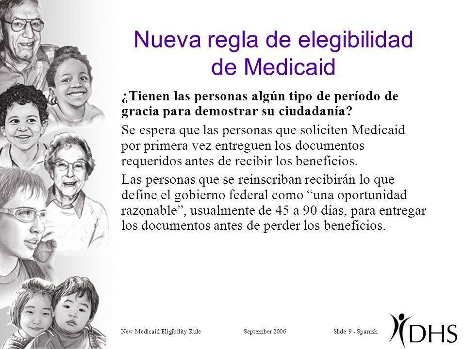 New Medicaid Eligibility RuleSeptember 2006Slide 9 - Spanish Nueva regla de elegibilidad de Medicaid ¿Tienen las personas algún tipo de período de gracia para demostrar su ciudadanía.