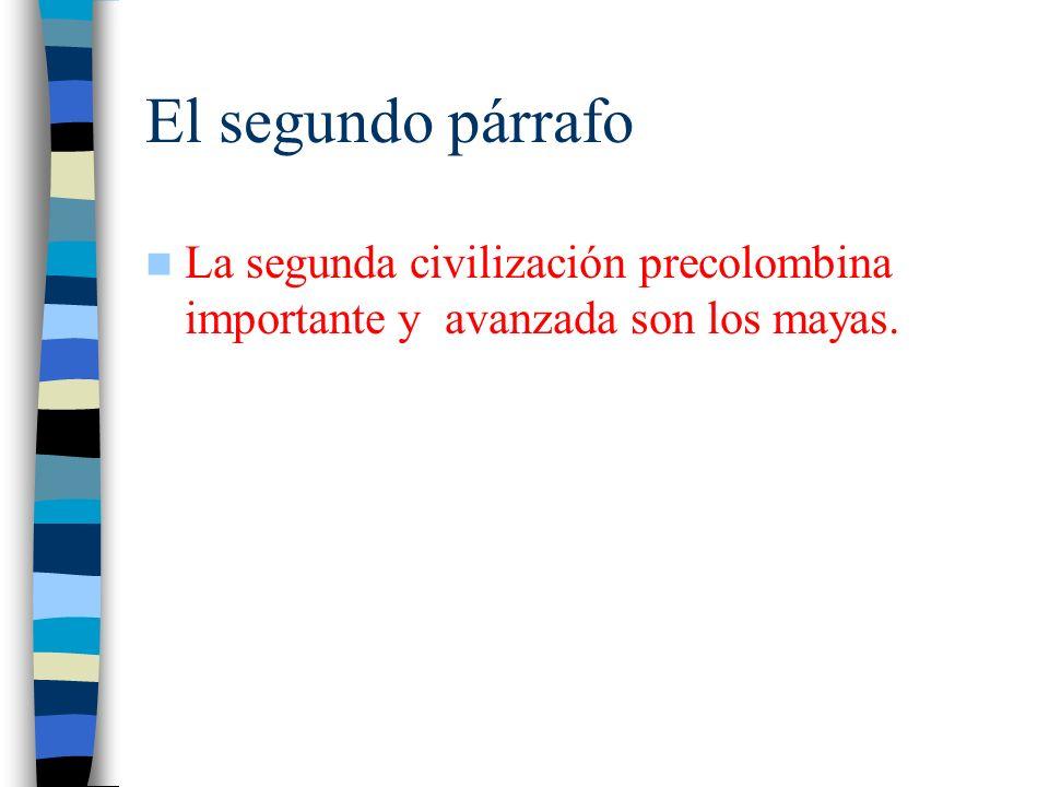 El segundo párrafo La segunda civilización precolombina importante y avanzada son los mayas.