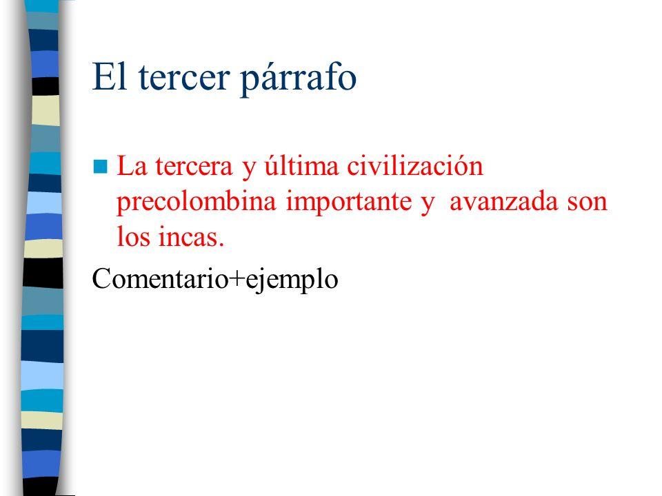 El tercer párrafo La tercera y última civilización precolombina importante y avanzada son los incas. Comentario+ejemplo
