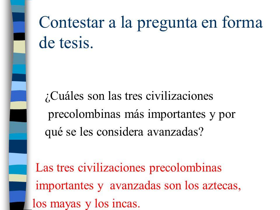Contestar a la pregunta en forma de tesis. ¿Cuáles son las tres civilizaciones precolombinas más importantes y por qué se les considera avanzadas? Las
