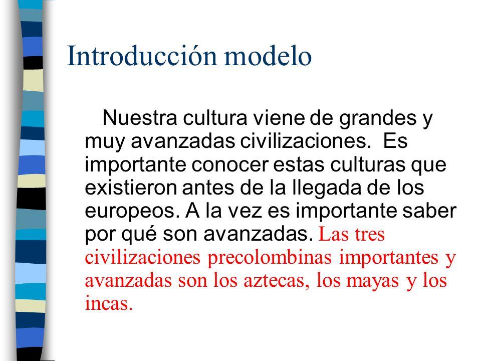 Introducción modelo Nuestra cultura viene de grandes y muy avanzadas civilizaciones. Es importante conocer estas culturas que existieron antes de la l