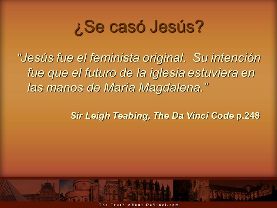 ¿Se casó Jesús? Jesús fue el feminista original. Su intención fue que el futuro de la iglesia estuviera en las manos de María Magdalena. Sir Leigh Tea