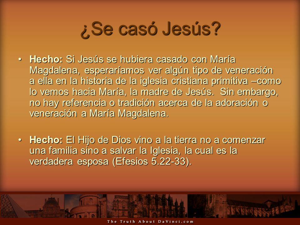 ¿Se casó Jesús? Hecho: Si Jesús se hubiera casado con María Magdalena, esperaríamos ver algún tipo de veneración a ella en la historia de la iglesia c