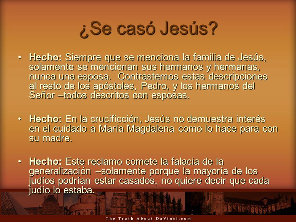 ¿Se casó Jesús? Hecho: Siempre que se menciona la familia de Jesús, solamente se mencionan sus hermanos y hermanas, nunca una esposa. Contrastemos est